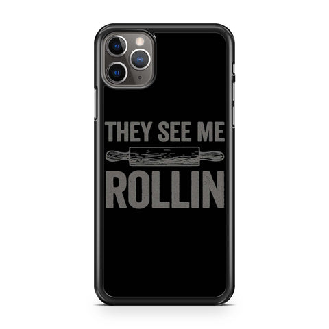 They See Me Rollin Funny Rolling Pin Baking iPhone 11 Pro Max Case