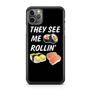 They See Me Rollin Funny Sushi iPhone 11 Pro Max Case