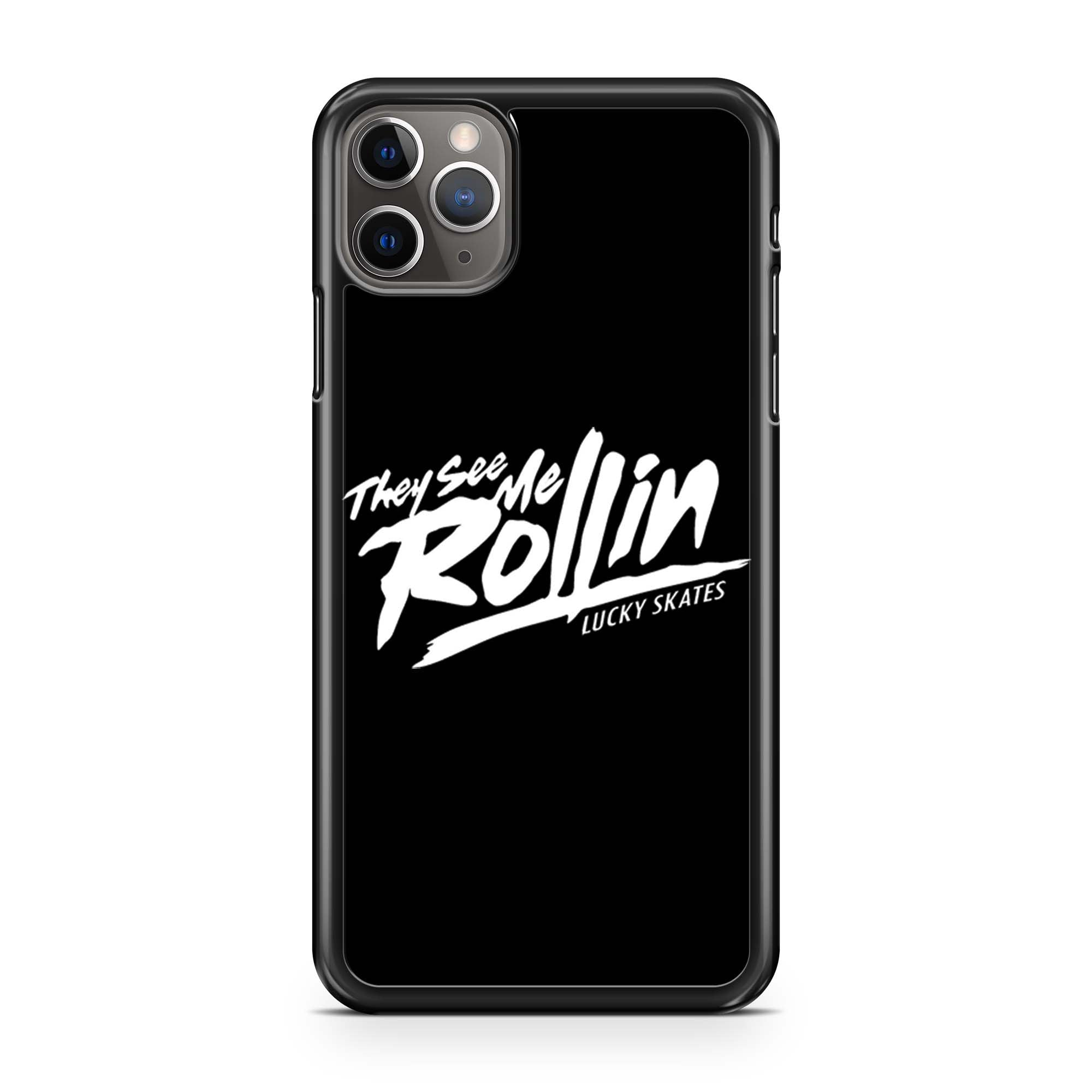They See Me Rollin Lucky Skates iPhone 11 Pro Max Case