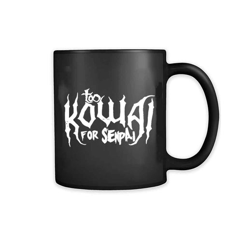 Too Kowai For Senpai 11oz Mug