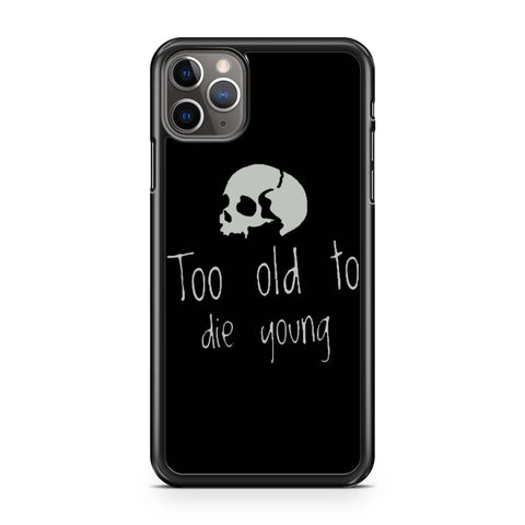 Too Old To Die Young Skull iPhone 11 Pro Max Case