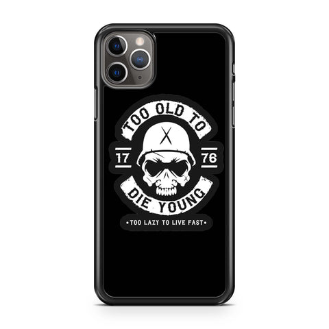 Too Old To Die Young Too Lazy To Live Fast iPhone 11 Pro Max Case