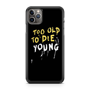 Too Old To Die Young Yellow White iPhone 11 Pro Max Case