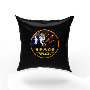 Trump Space Is A War Fighting Domain Pillow Case Cover