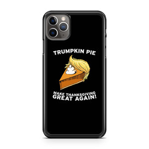 Trumpkin Pie Make Thanksgiving Great Again iPhone 11 Pro Max Case