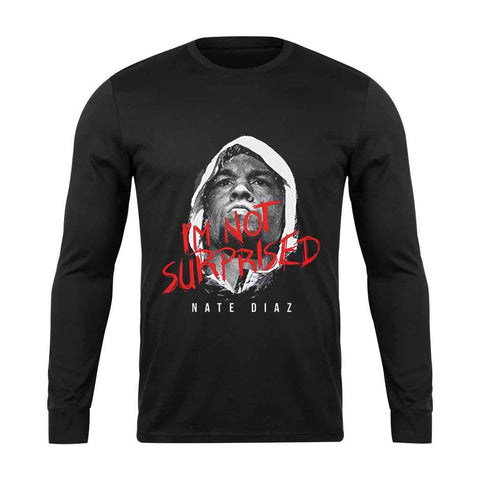 Ufc Nate Diaz I Am Not Surprised Long Sleeve T-Shirt