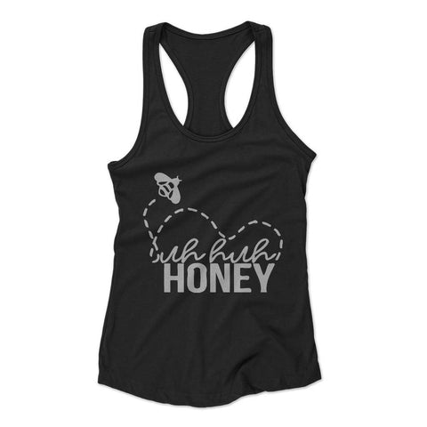 Uh Huh Honey Woman's Racerback Tank