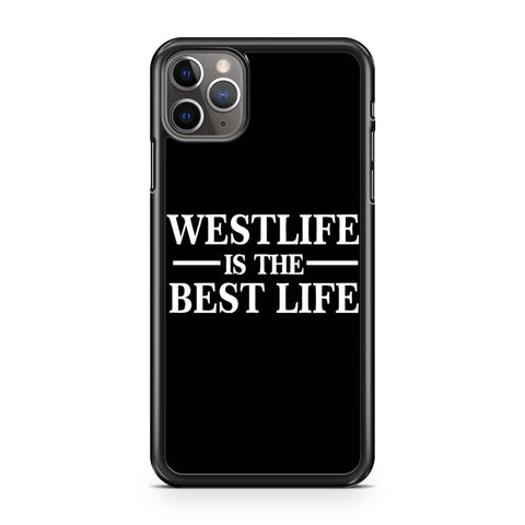 Westlife Is The Best Life iPhone 11 Pro Max Case