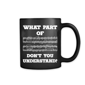 What Part Of Dont You Understand 11oz Mug