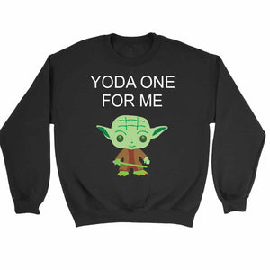 Yoda One For Me Yoda Star Wars Funny Sweatshirt