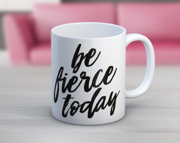 Quotable Life - Be Fierce Today Coffee Mug