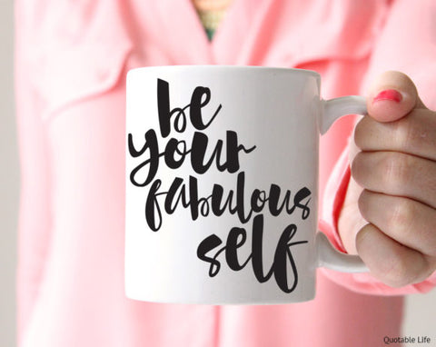Quotable Life - Be Your Fabulous Self Coffee Mug