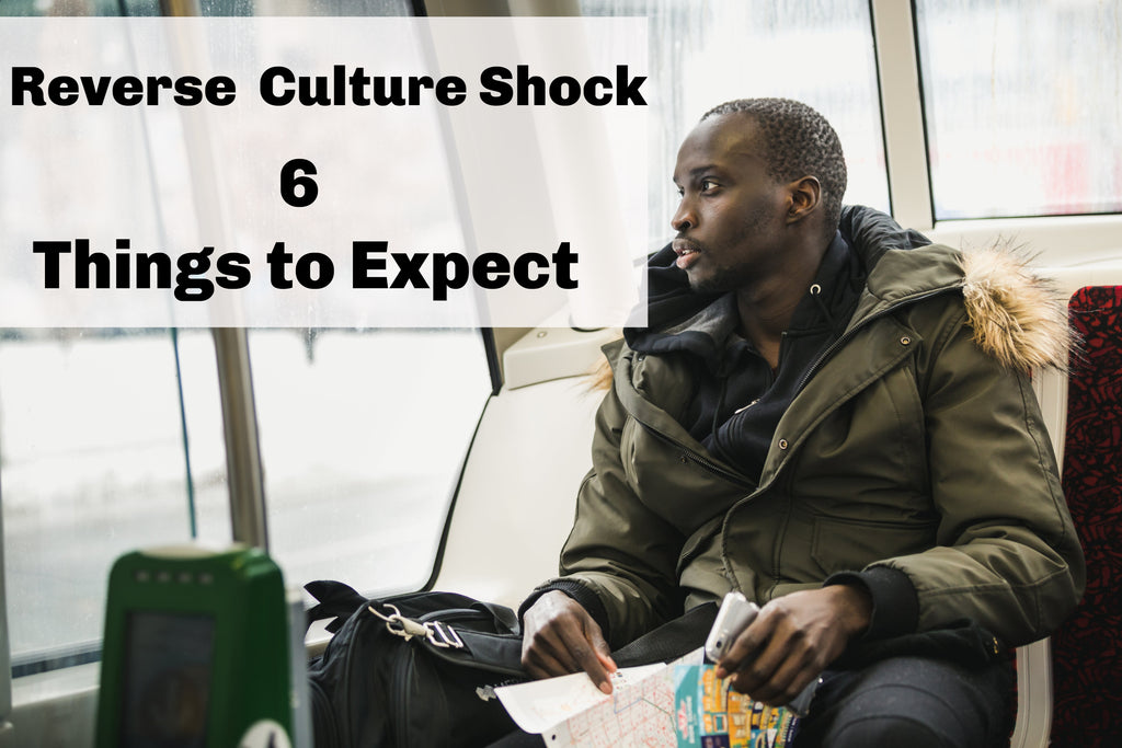 REVERSE CULTURE SHOCK        :      6 Things to Expect