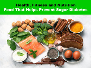 Health, Fitness and Nutrition: Food That Helps Prevent Sugar Diabetes