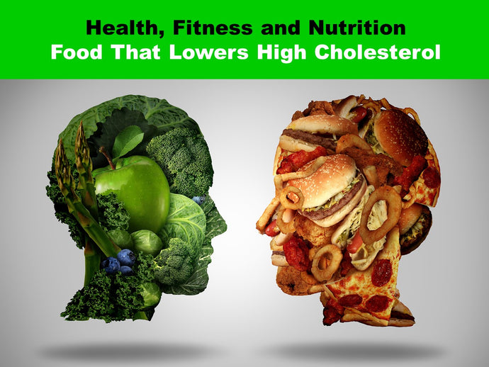 Health, Fitness and Nutrition Series: Food That Lowers High Cholesterol