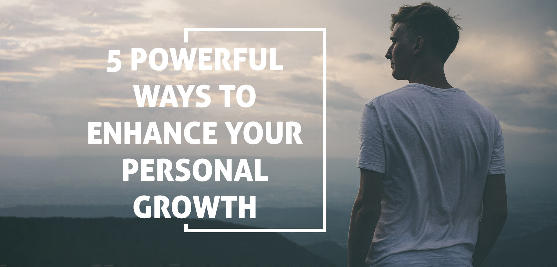 5 Powerful Ways to Enhance Your Personal Growth