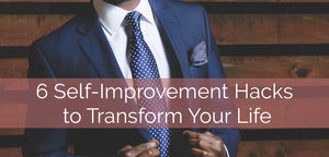 6 Self-Improvement Hacks to Transform Your Life