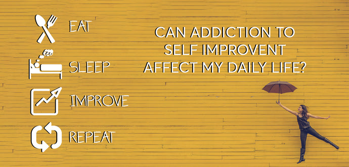 Can Addiction to Self-Improvement Affect My Daily Life?