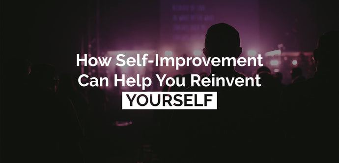 How Self-Improvement Can Help You Reinvent Yourself