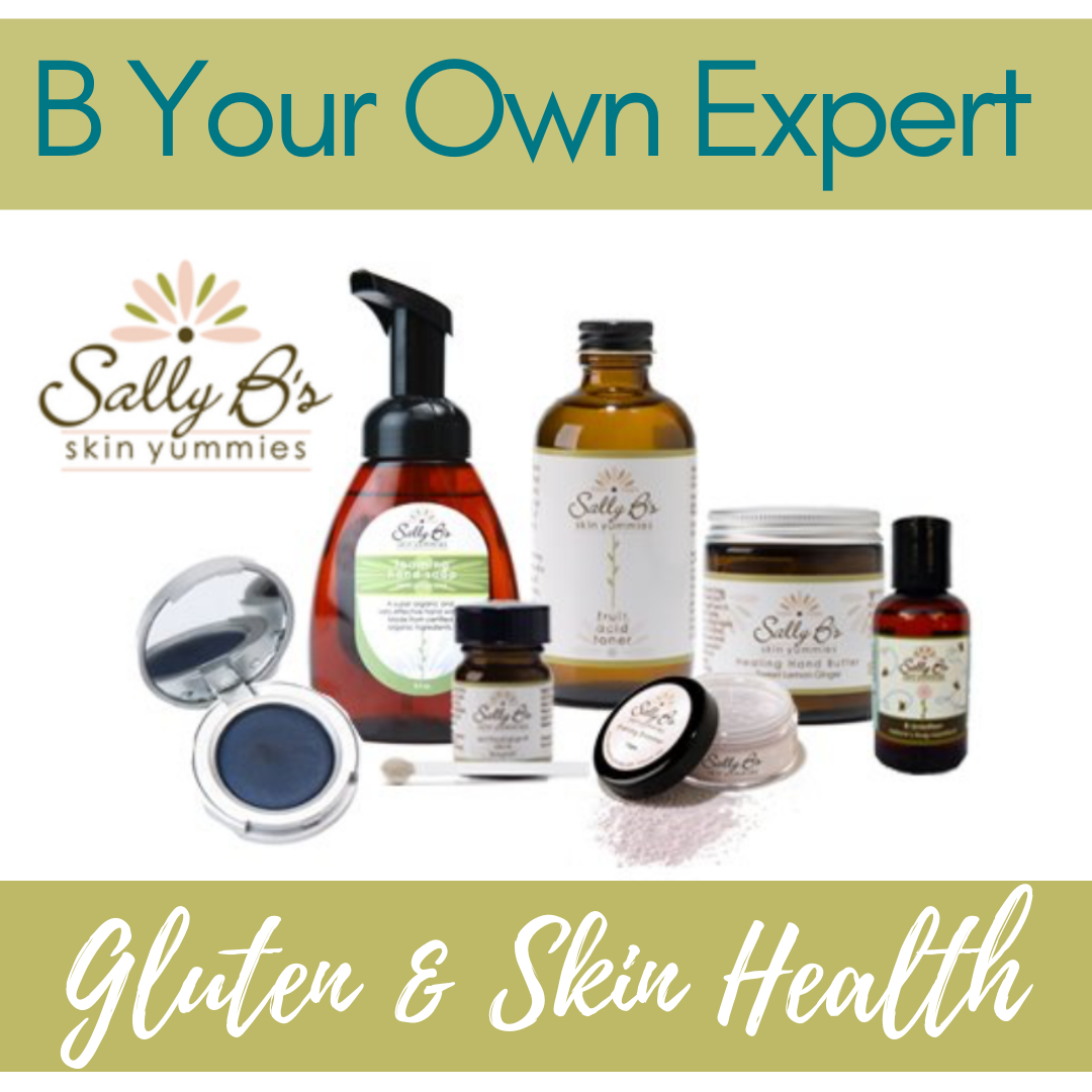B YOUR OWN EXPERT: Gluten and Skin Health