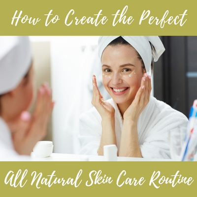 How to Create the Perfect All Natural Skin Care Routine