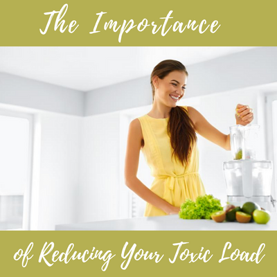 The Importance of Reducing Your Toxic Load