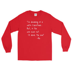 I'm Dreaming of a white Christmas... But, if the wine runs out I'll drink the red. Long Sleeve Shirt