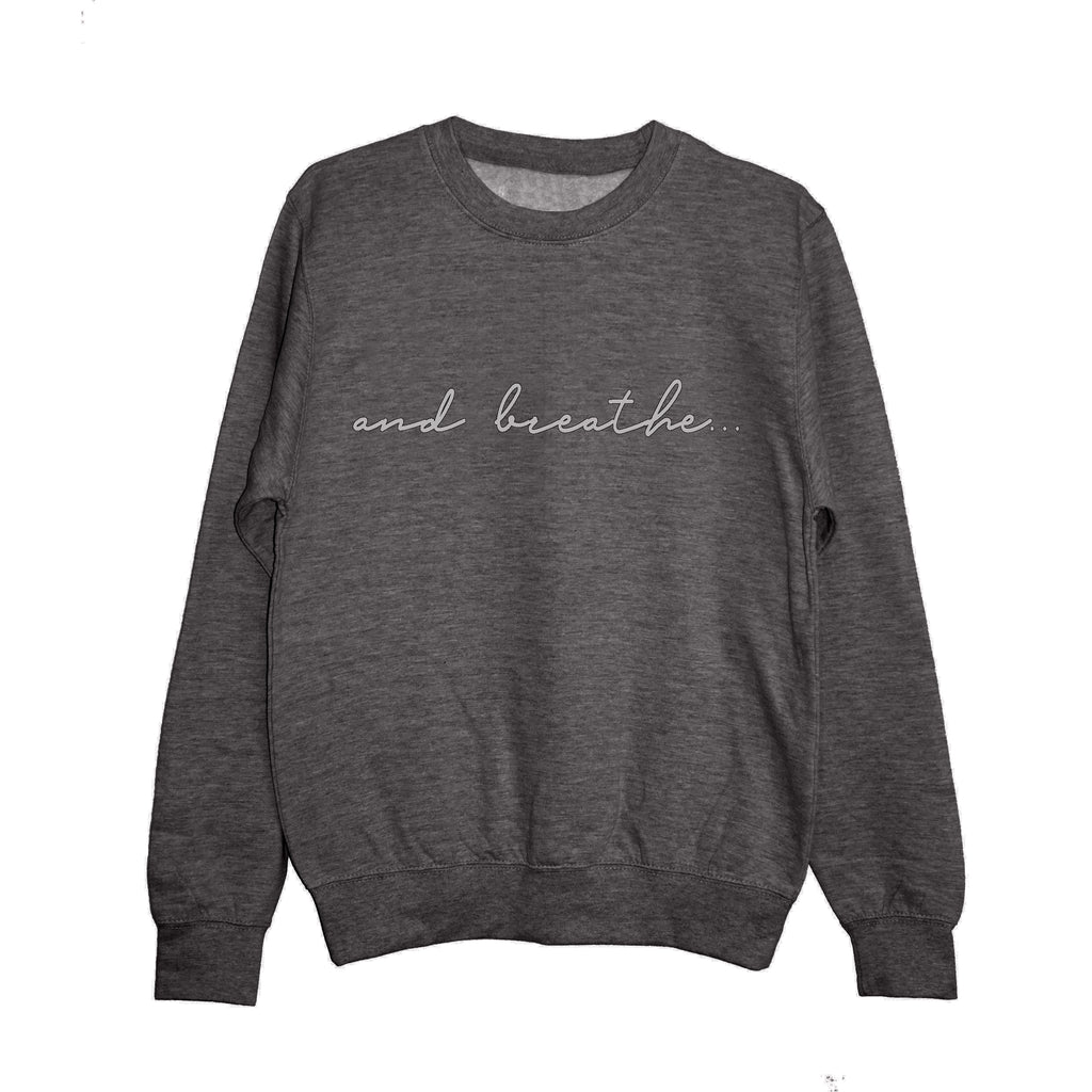 'and breathe...' Unisex Fit Sweatshirt Charcoal/Silver