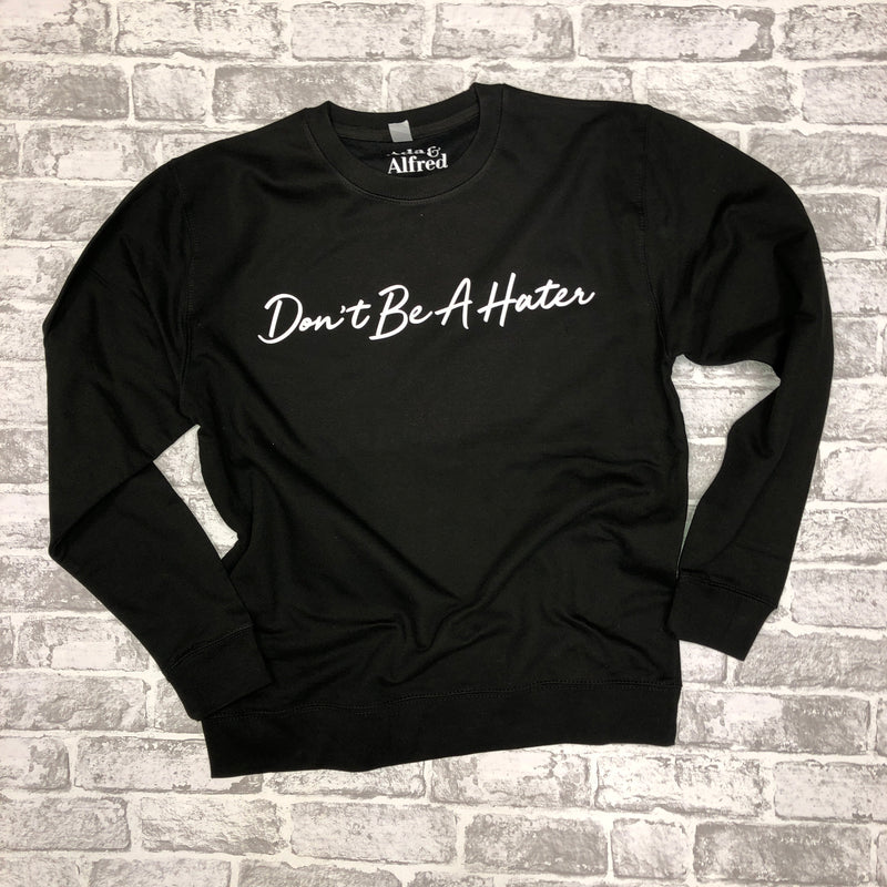 Don't Be A Hater sweatshirt
