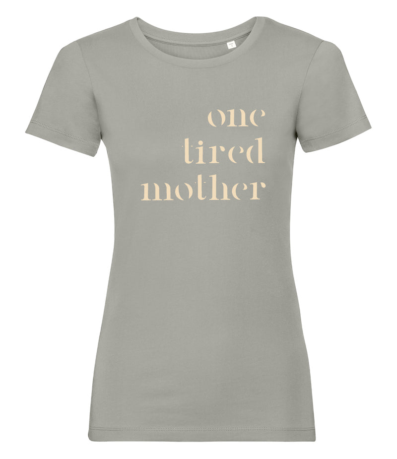 'one tired mother' Ladies Fit Organic T-Shirt