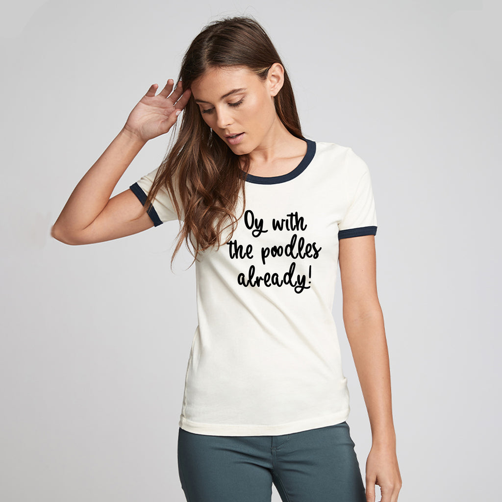 'Oy with the poodles already!' Lorelai Gilmore quote t-shirt - Unisex Fit