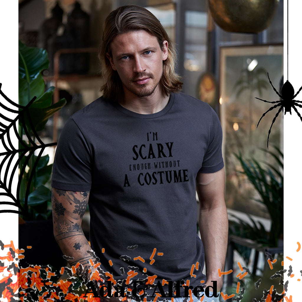 'I'm Scary Enough Without A Costume' Mens T-Shirt