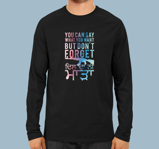 You Can Say What You Want - Men Full Sleeves T-Shirt