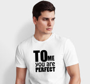 To me You are Perfect -  Men T-Shirt