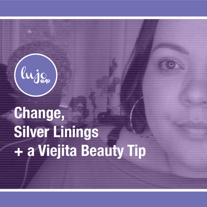 #001 | Change, Silver Linings + a Viejita Beauty Tip