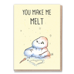 You Make Me Me Melt Card