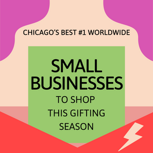 CHICAGOS BEST #1 WORLDWIDE SMALL BUSINESSES TO SHOP THIS SMALL BUSINESS SATURDAY