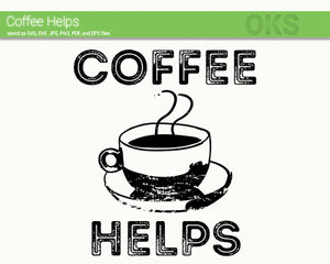 coffee helps svg, dxf, vector, eps, clipart, cricut, download