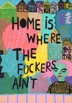 Home is where the fuckers ain't. Print, A4