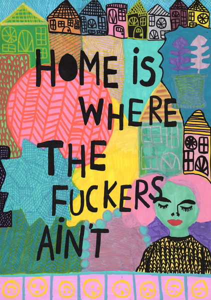 Home is where the fuckers ain't. Print, A4 och A3