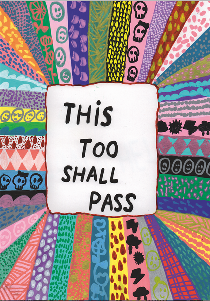 This too shall pass. Print, A4& A3