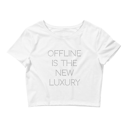 Offline Is The New Luxury - Women's Crop Tee