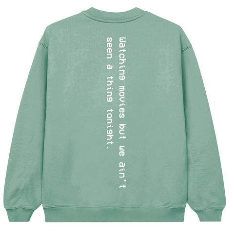 ain't seen a thing tonight crewneck