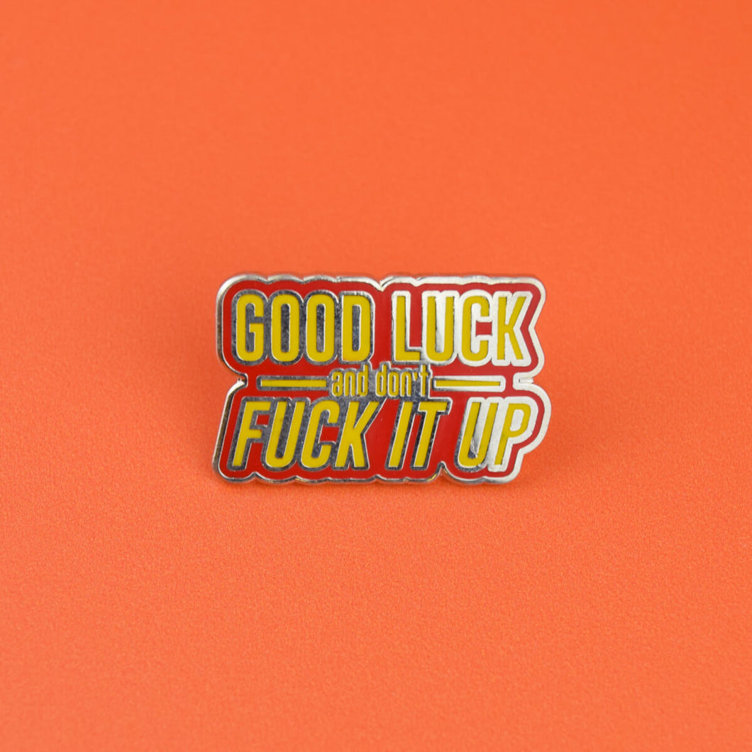 Good Luck And Don't Fuck It Up Enamel Pin | Luna