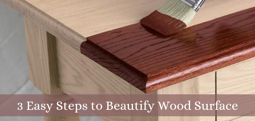3 Easy Steps to Beautify Wood Surface