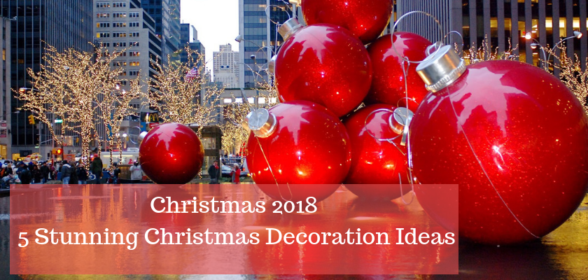 Christmas 2018: 5 Stunning Christmas Decoration Ideas