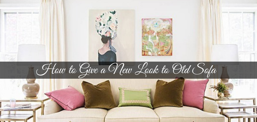 How to Give a New Look to Old Sofa