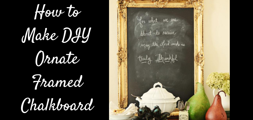 How to Make DIY Ornate Framed Chalkboard