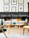 Simple DIY Tips to Upscale Your Home Look within Budget