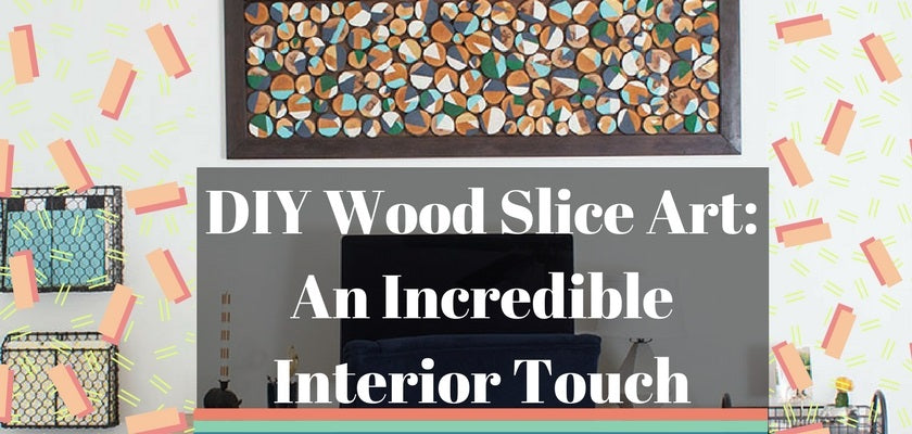 DIY Wood Slice Art: An Incredible Interior Touch